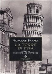 La Torre di Pisa. Storia di un errore architettonico di Nicholas Shrady