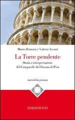 La torre pendente. Storia e interpretazione del campanile del Duomo di Pisa di Mauro Ronzani, Valerio Ascani